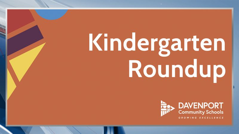 Kindergarten Roundup began Thursday, March 4 in Davenport and for many district schools, it...